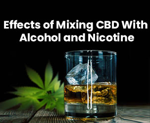 What are the Effects of Mixing CBD With Nicotine and Alcohol?