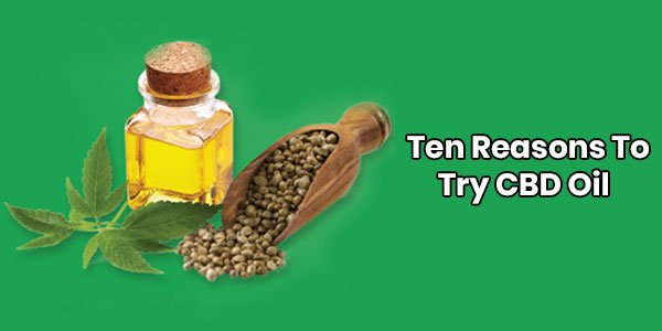 Ten Reasons to Try CBD Oil